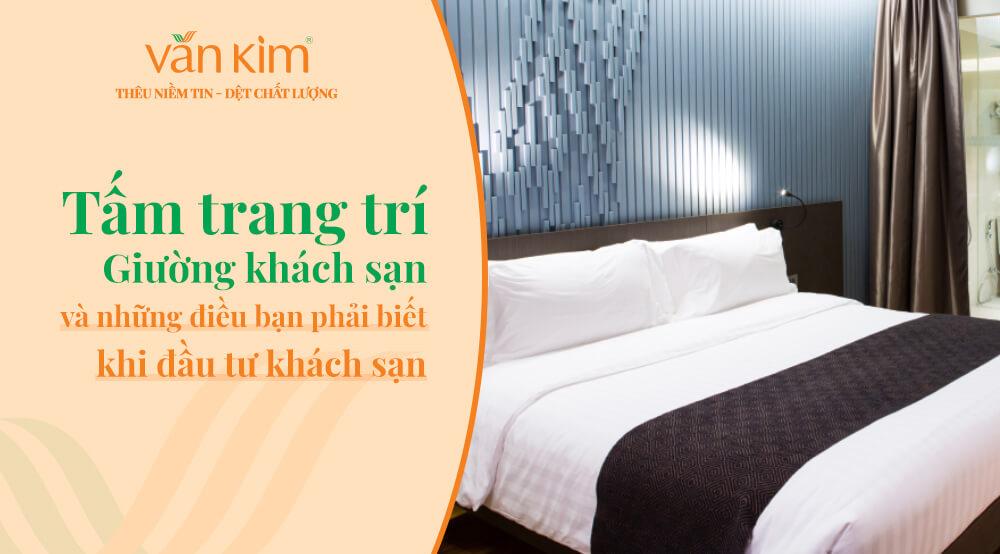 Tấm trang trí giường khách sạn và những điều bạn phải biết khi đầu tư khách sạn