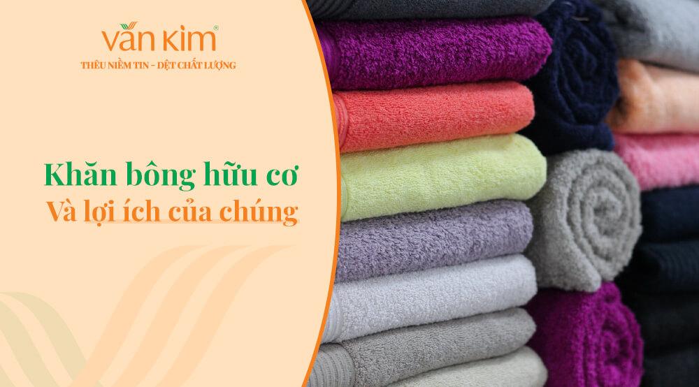 Khăn bông hữu cơ là gì và lợi ích của khăn bông hữu cơ